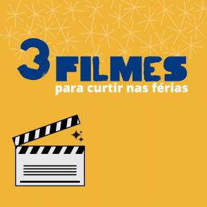 3 Filmes Para Curtir Nas Férias